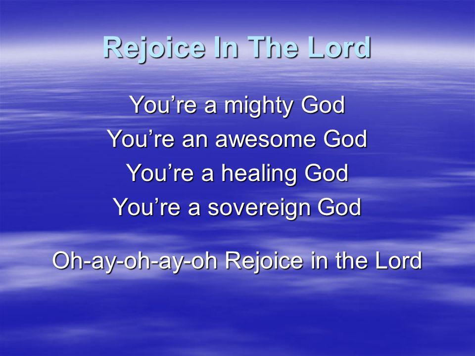 Oh-ay-oh-ay-oh Rejoice in the Lord