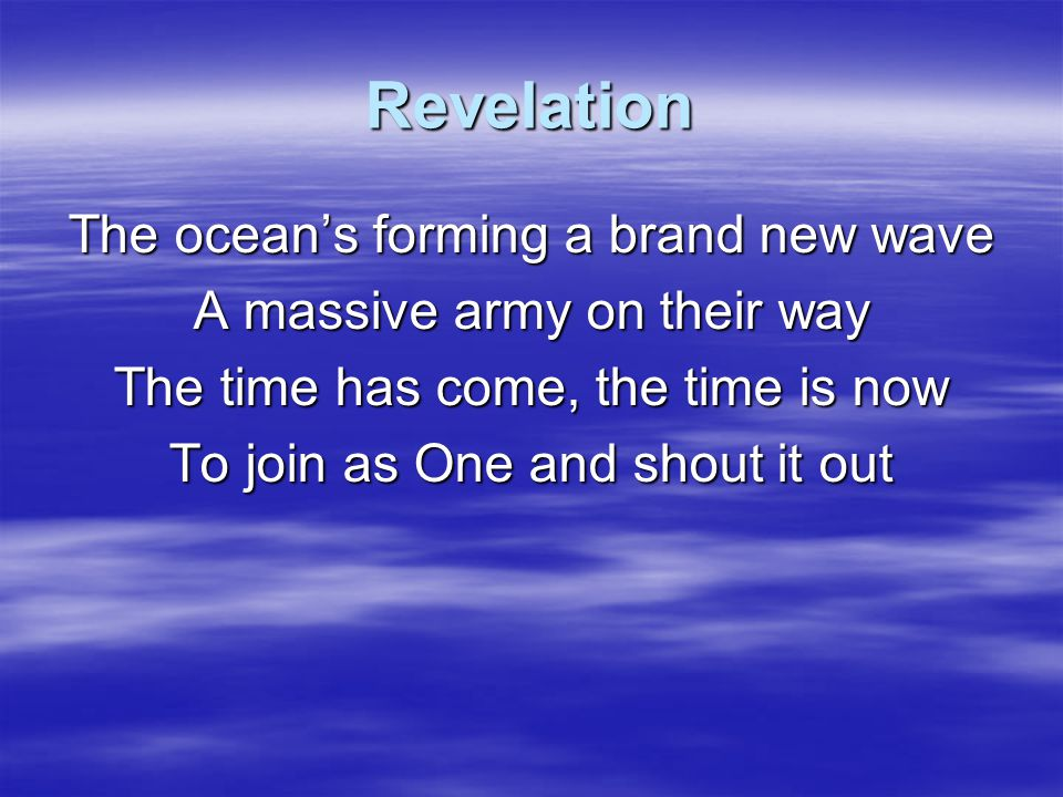 Revelation The ocean's forming a brand new wave