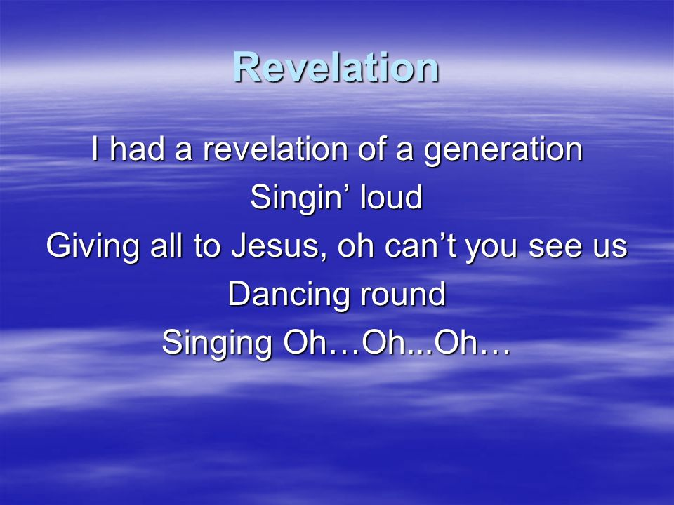Revelation I had a revelation of a generation Singin' loud