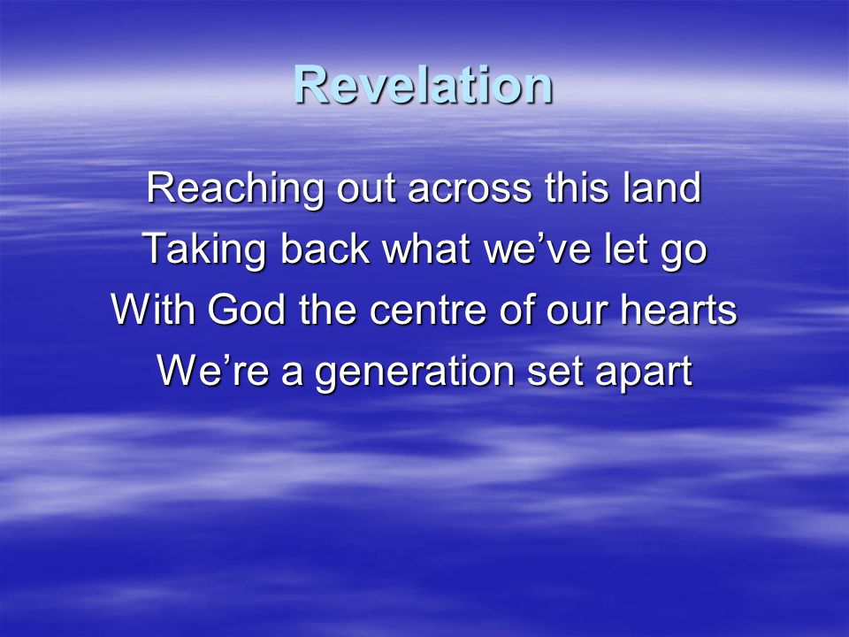 Revelation Reaching out across this land Taking back what we've let go