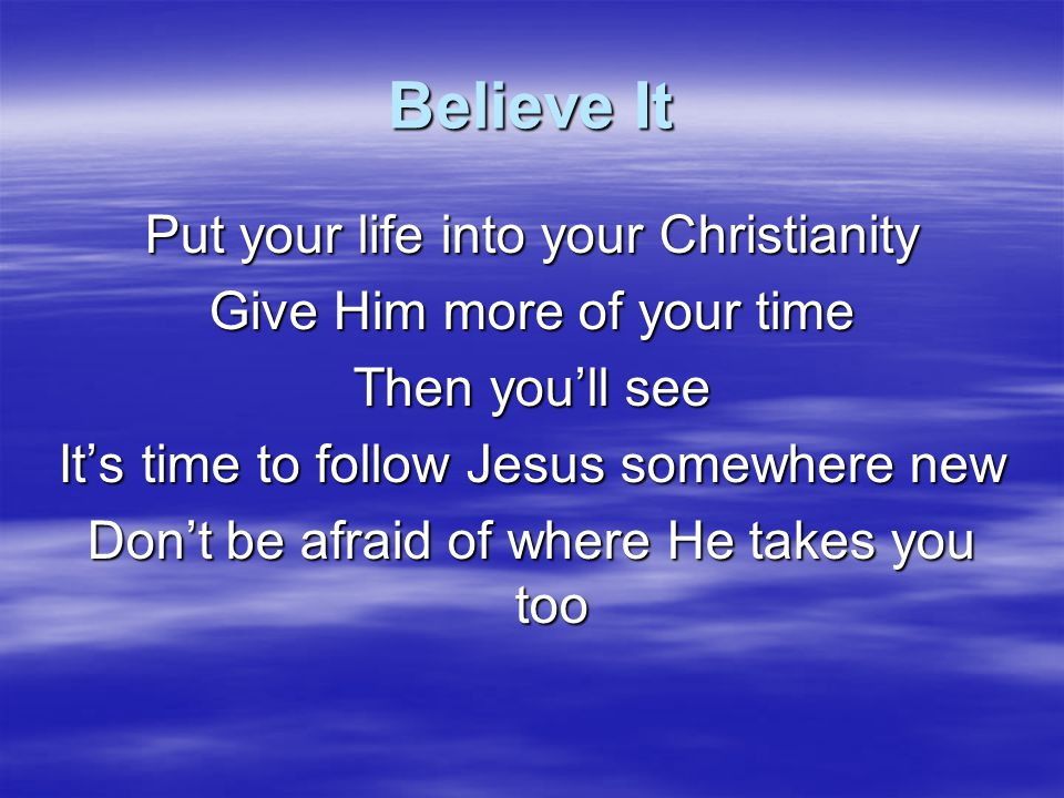 Believe It Put your life into your Christianity