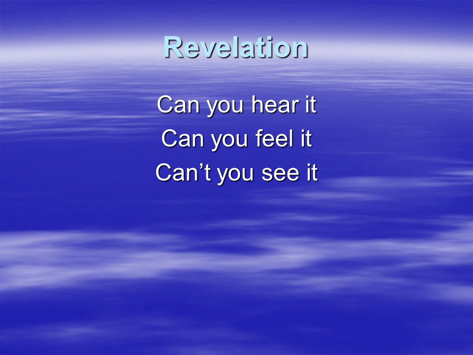 Revelation Can you hear it Can you feel it Can't you see it CCLI