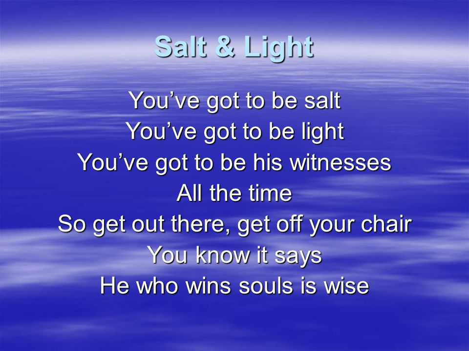 Salt & Light You've got to be salt You've got to be light