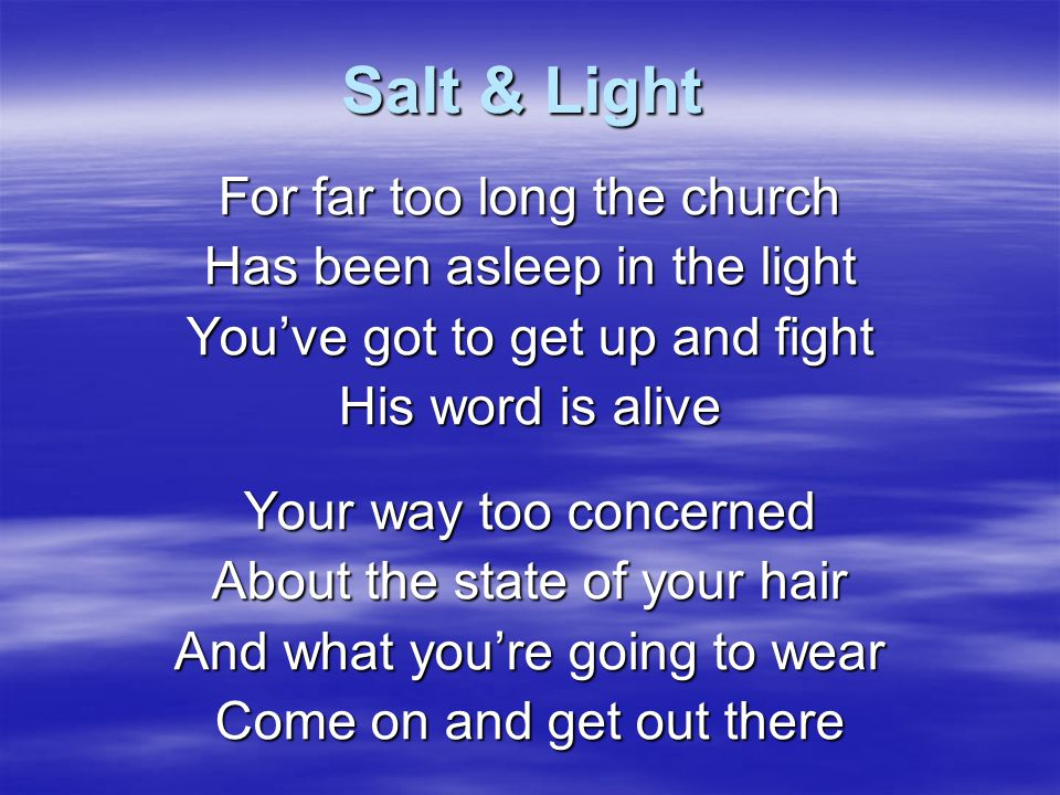Salt & Light For far too long the church Has been asleep in the light