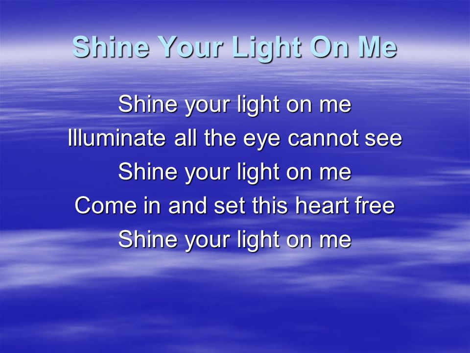 Shine Your Light On Me Shine your light on me