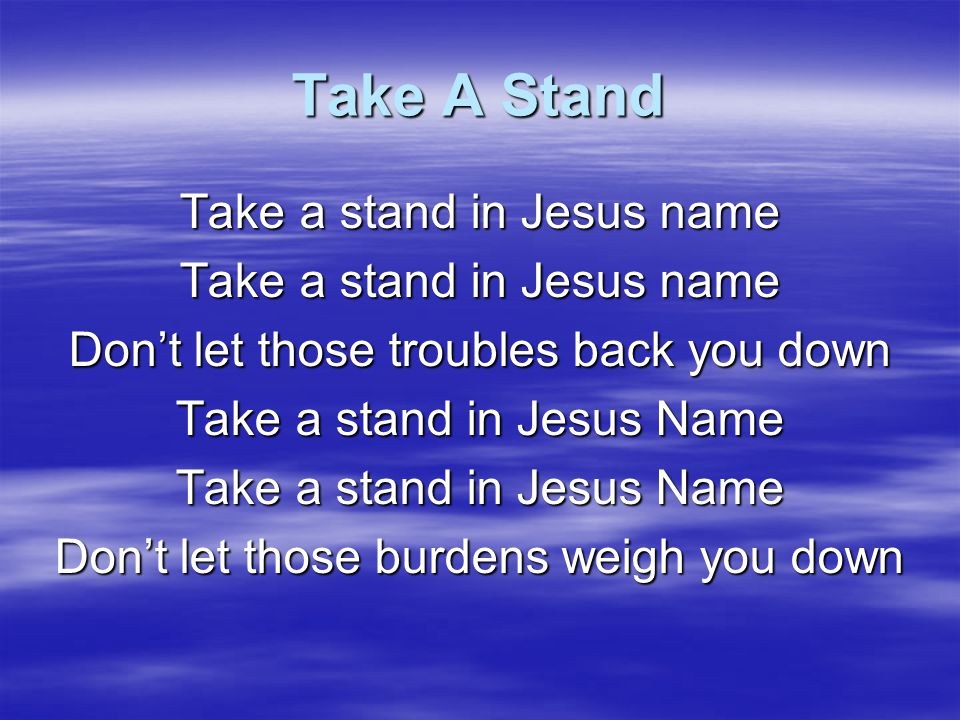 Take A Stand Take a stand in Jesus name