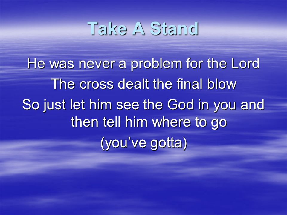 Take A Stand He was never a problem for the Lord