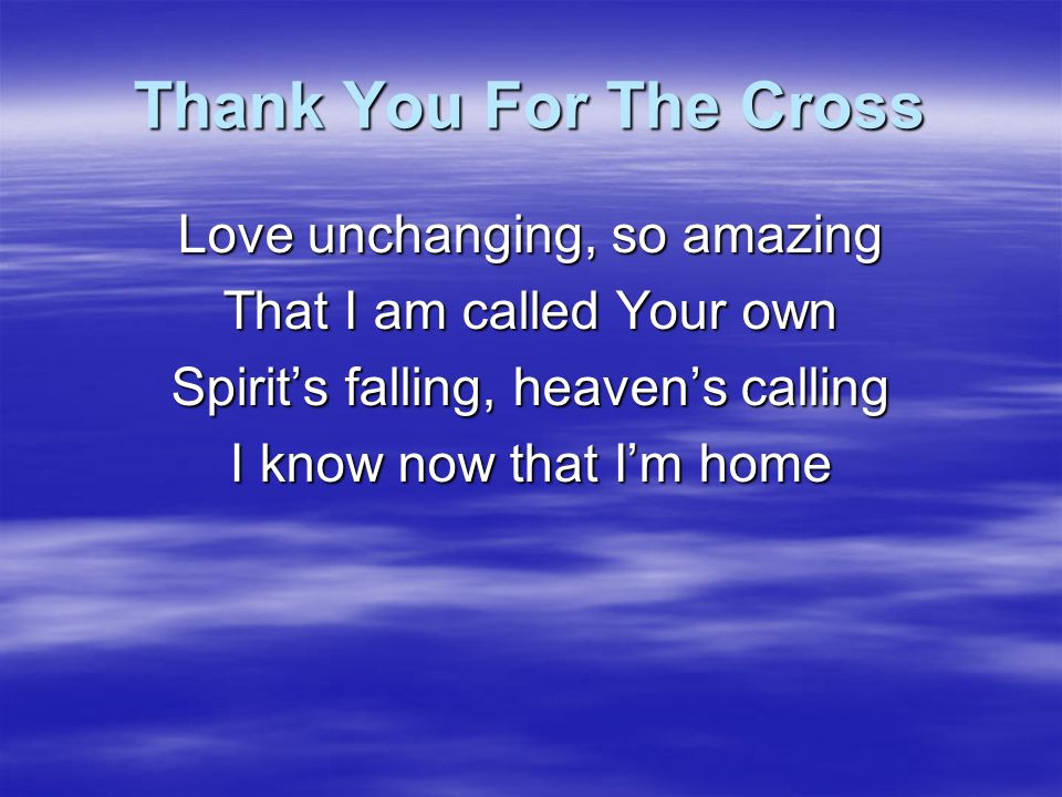 Thank You For The Cross Love unchanging, so amazing