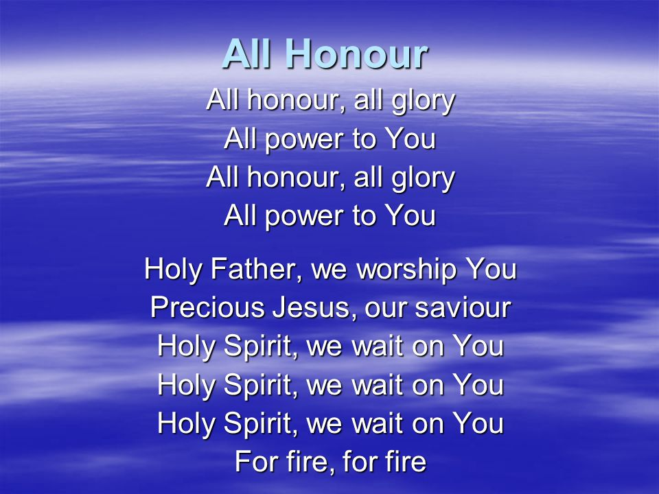 All Honour All honour, all glory All power to You