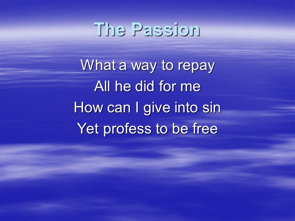 The Passion What a way to repay All he did for me