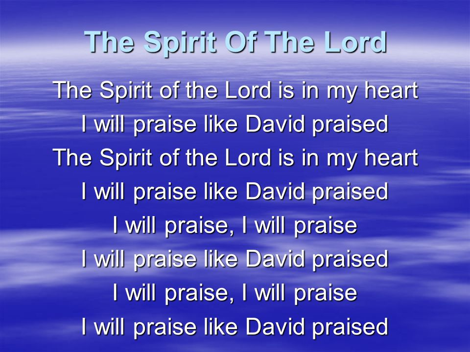The Spirit Of The Lord The Spirit of the Lord is in my heart