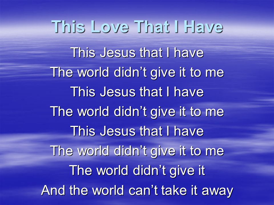 This Love That I Have This Jesus that I have