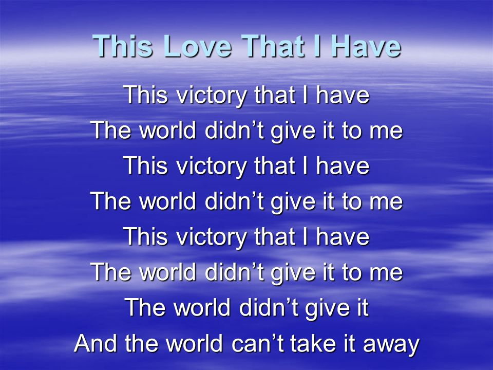 This Love That I Have This victory that I have