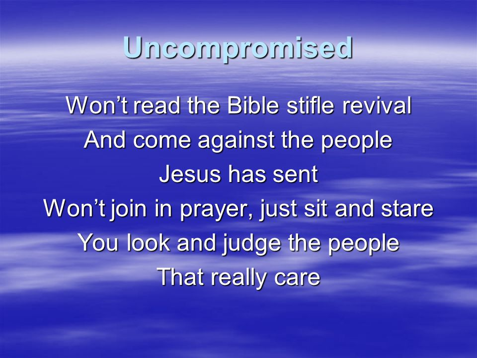 Uncompromised Won't read the Bible stifle revival