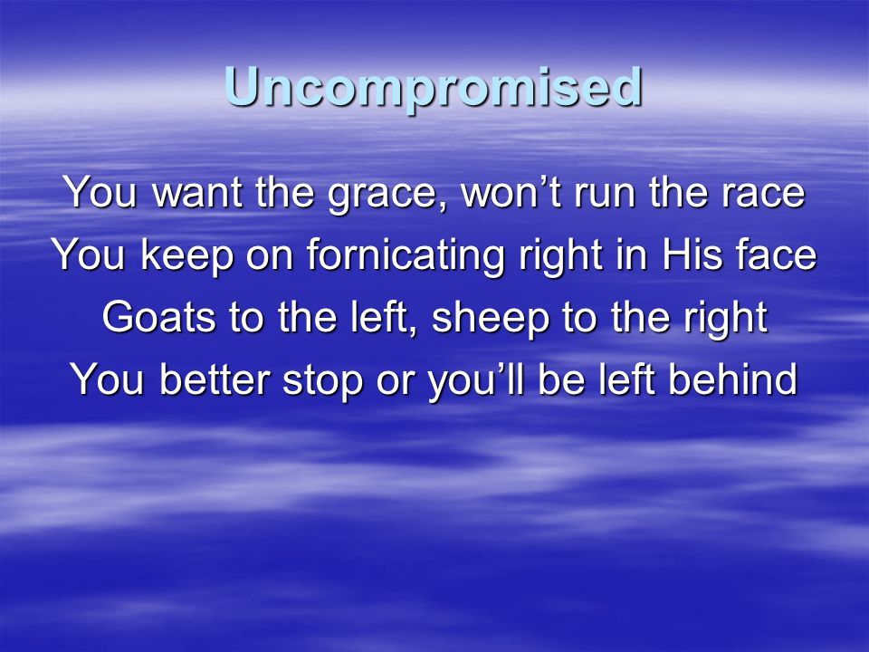 Uncompromised You want the grace, won't run the race