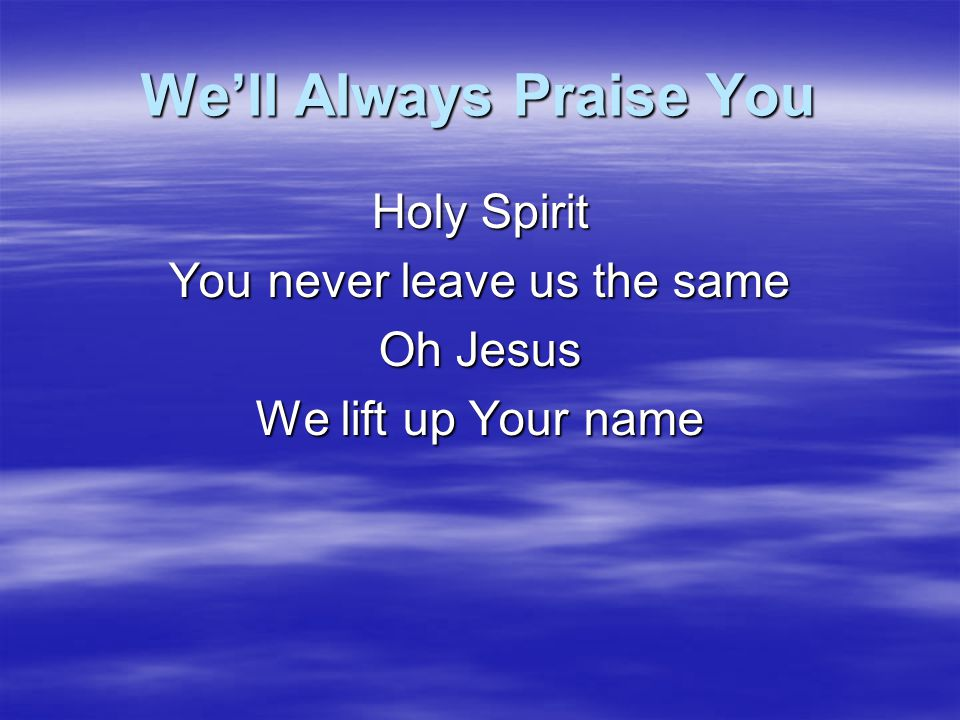 We'll Always Praise You
