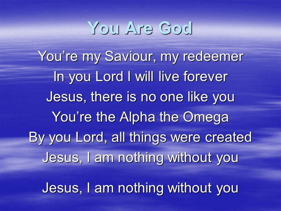 You Are God You're my Saviour, my redeemer