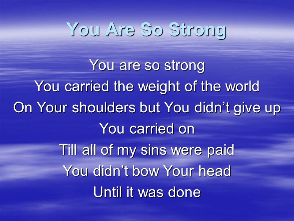 You Are So Strong You are so strong