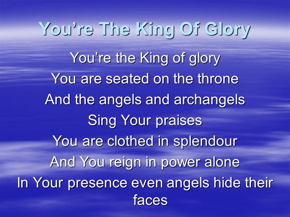 You're The King Of Glory