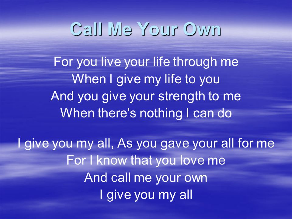 Call Me Your Own For you live your life through me