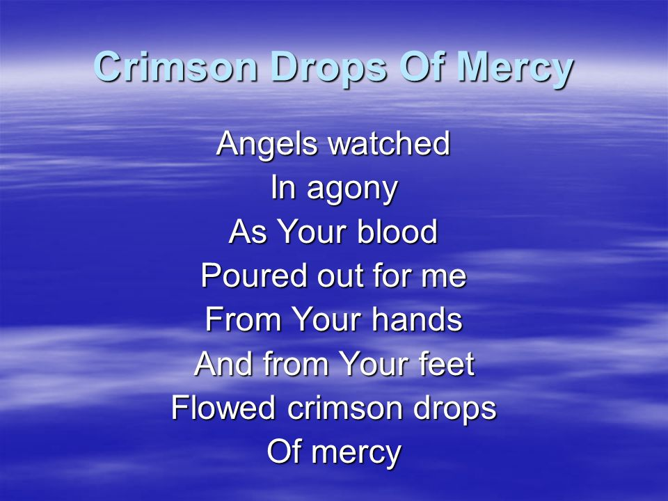 Crimson Drops Of Mercy Angels watched In agony As Your blood