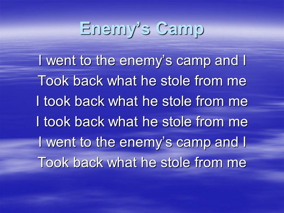 Enemy's Camp I went to the enemy's camp and I
