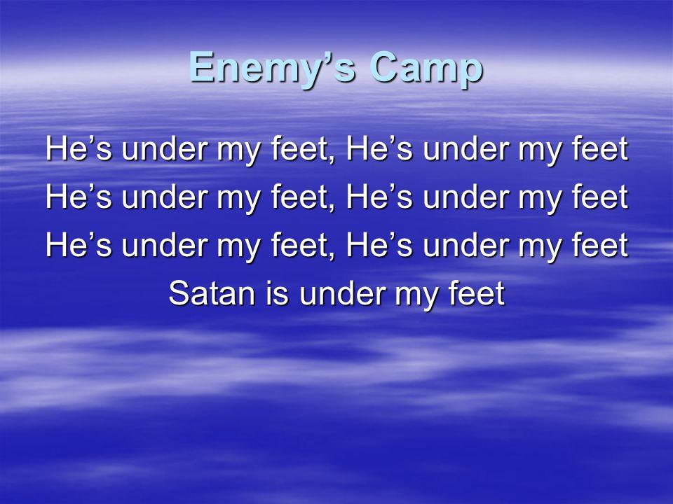 He's under my feet, He's under my feet