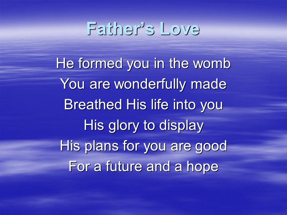 Father's Love He formed you in the womb You are wonderfully made