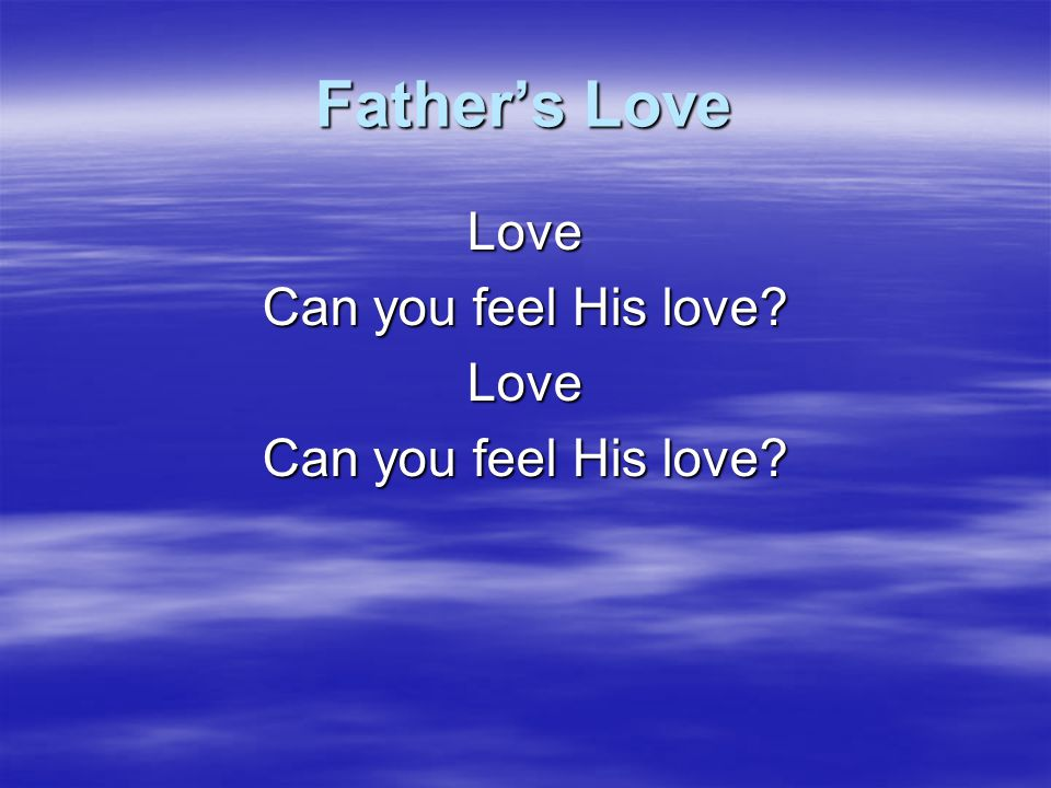 Father's Love Love Can you feel His love CCLI
