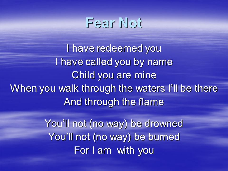 Fear Not I have redeemed you I have called you by name