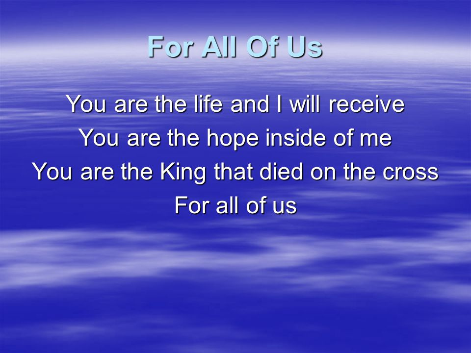 For All Of Us You are the life and I will receive