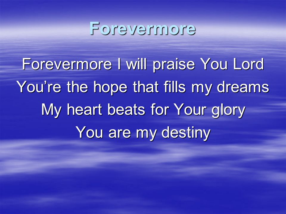 Forevermore Forevermore I will praise You Lord