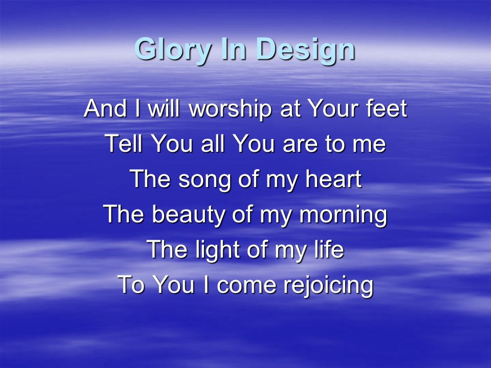 Glory In Design And I will worship at Your feet