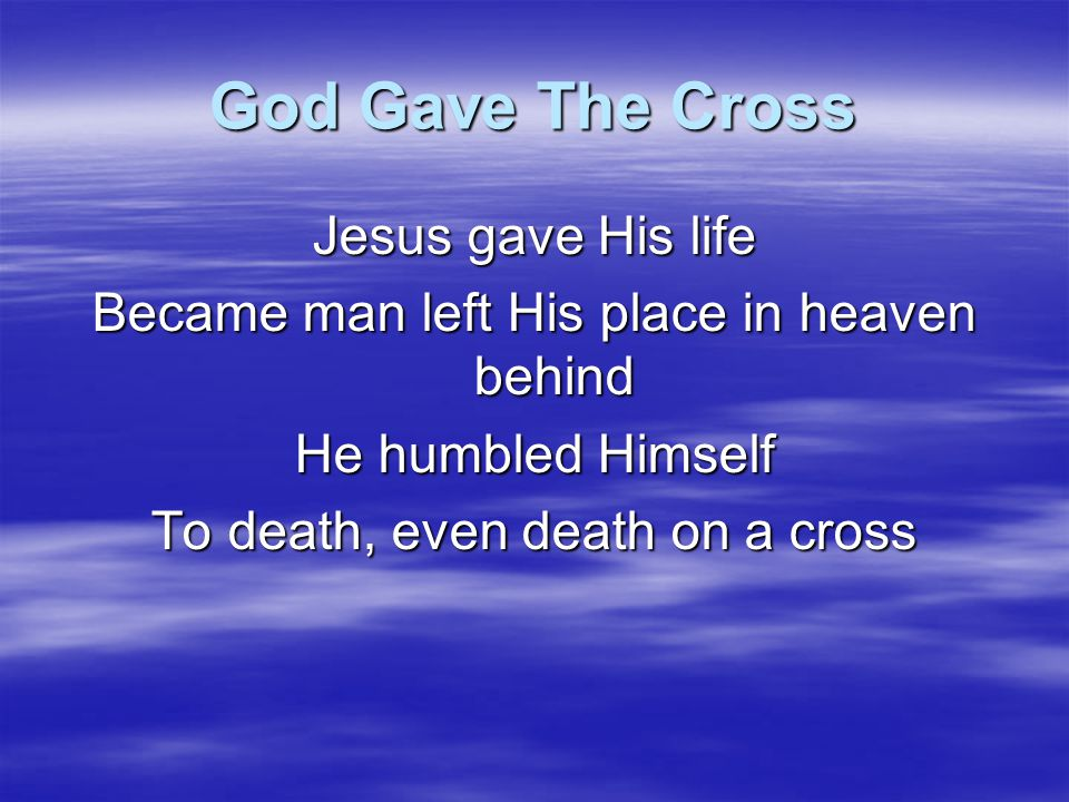 God Gave The Cross Jesus gave His life