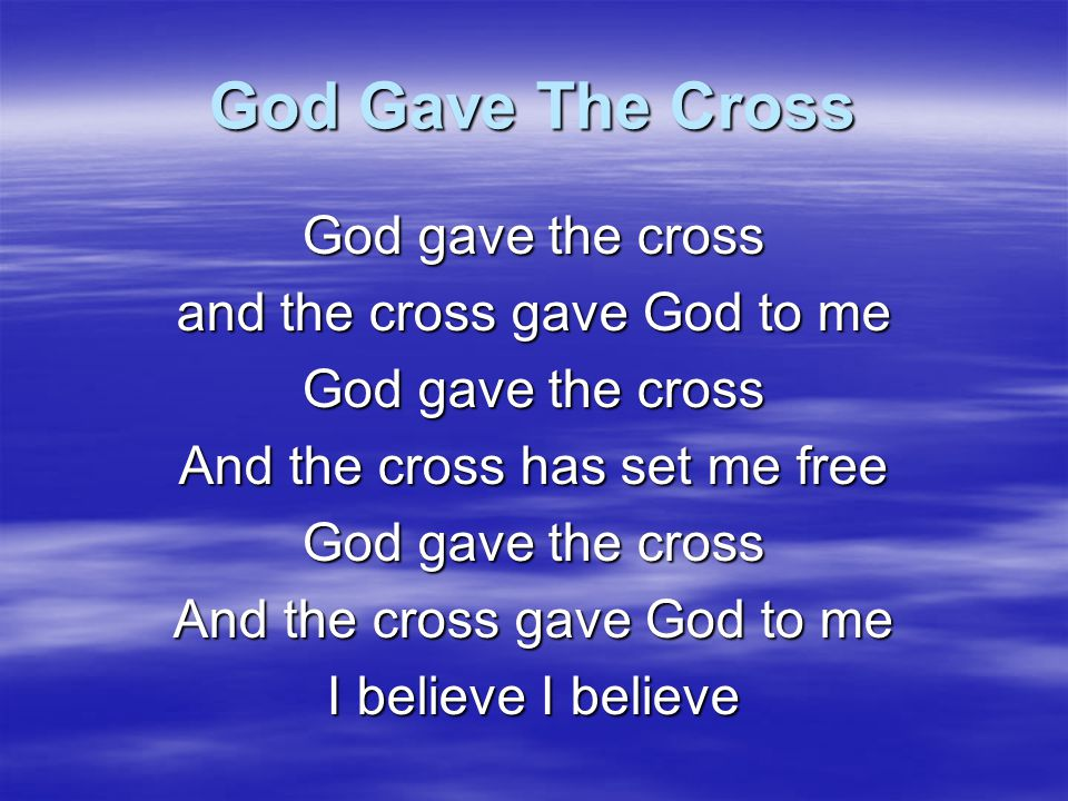 God Gave The Cross God gave the cross and the cross gave God to me