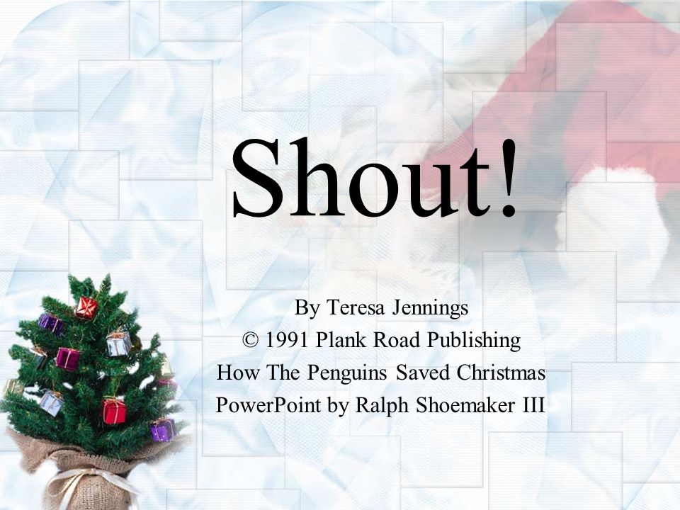 Shout! By Teresa Jennings © 1991 Plank Road Publishing