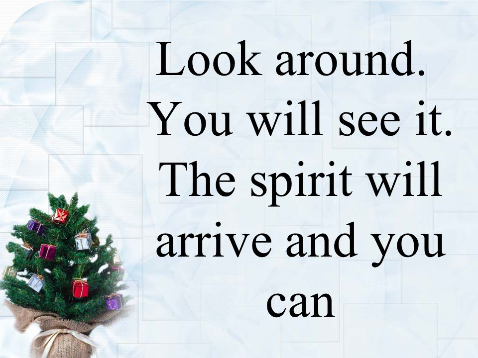Look around. You will see it. The spirit will arrive and you can