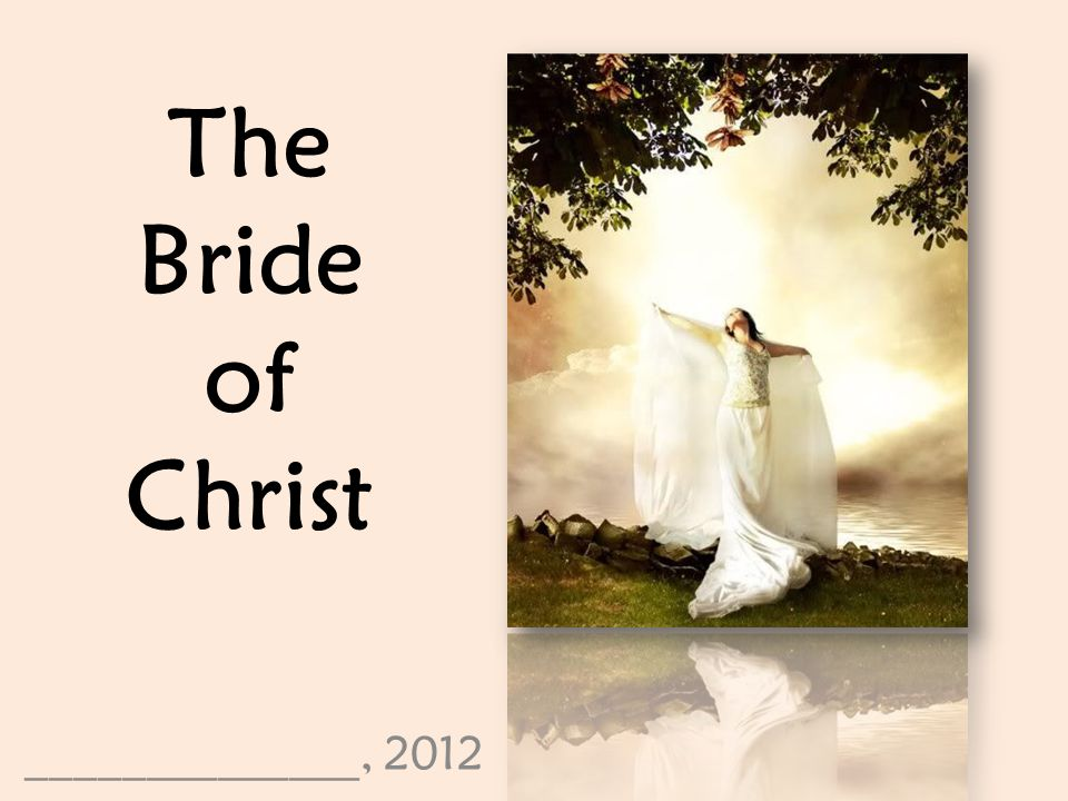 The Bride of Christ ______________, 2012