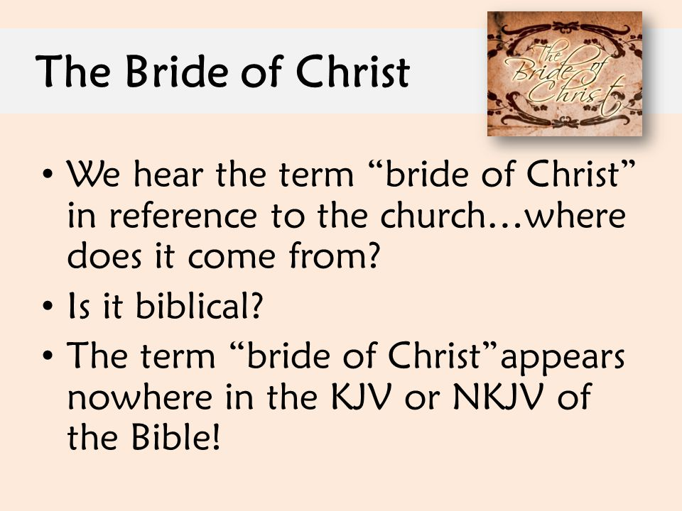 The Bride of Christ We hear the term bride of Christ in reference to the church…where does it come from