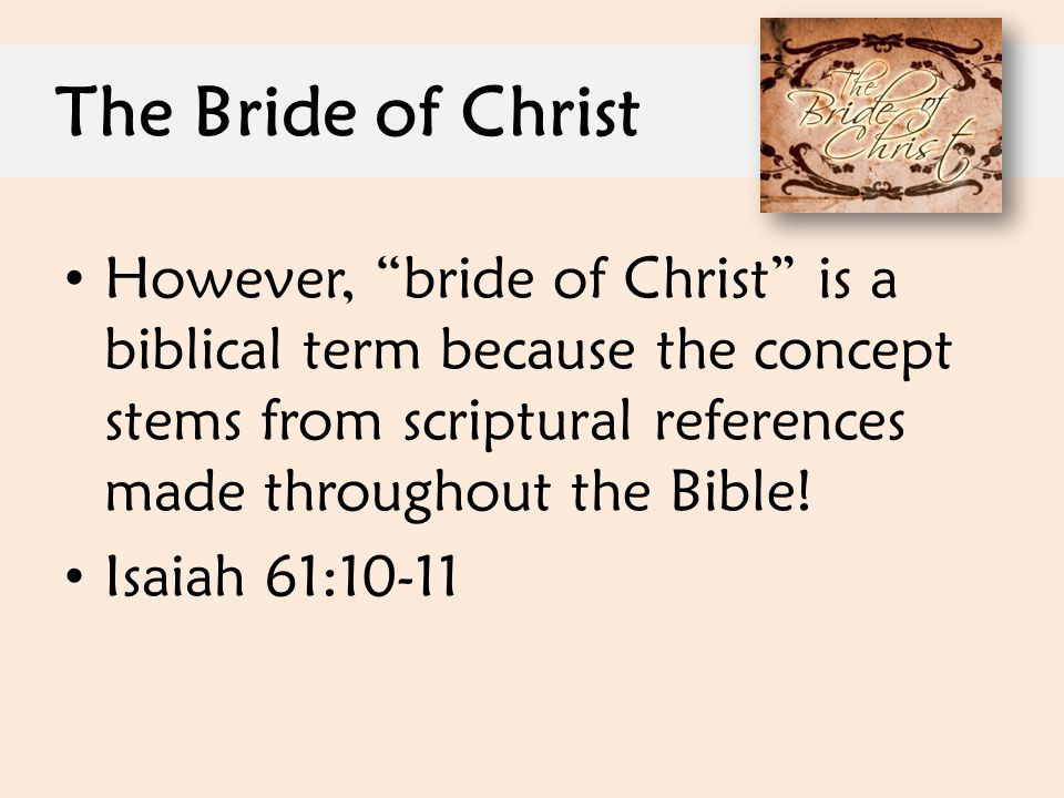 The Bride of Christ However, bride of Christ is a biblical term because the concept stems from scriptural references made throughout the Bible!