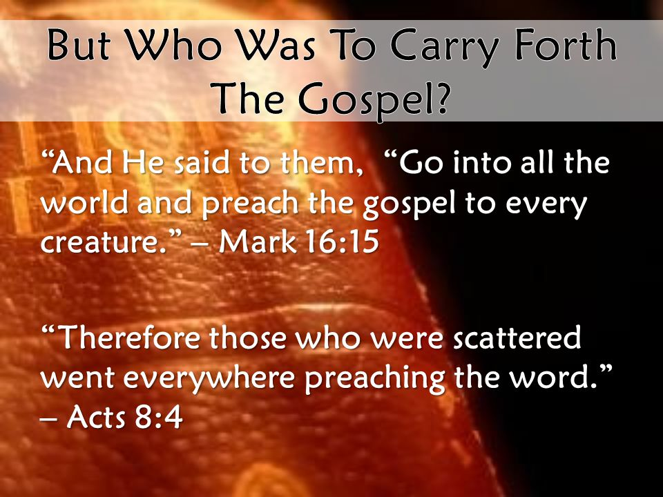But Who Was To Carry Forth The Gospel