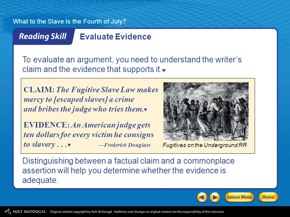 Evaluate Evidence To evaluate an argument, you need to understand the writer's claim and the evidence that supports it.