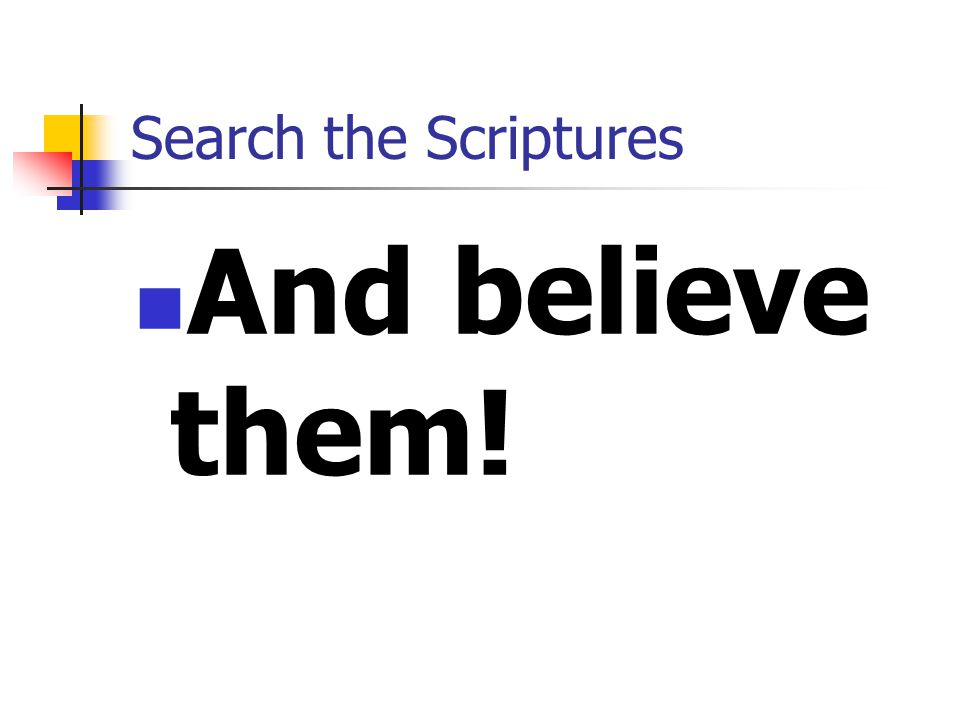 Search the Scriptures And believe them!