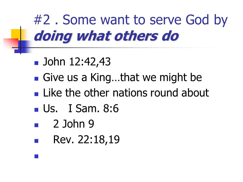 #2 . Some want to serve God by doing what others do
