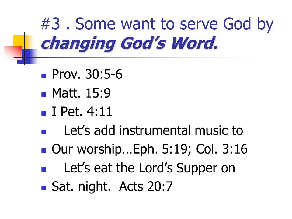 #3 . Some want to serve God by changing God's Word.