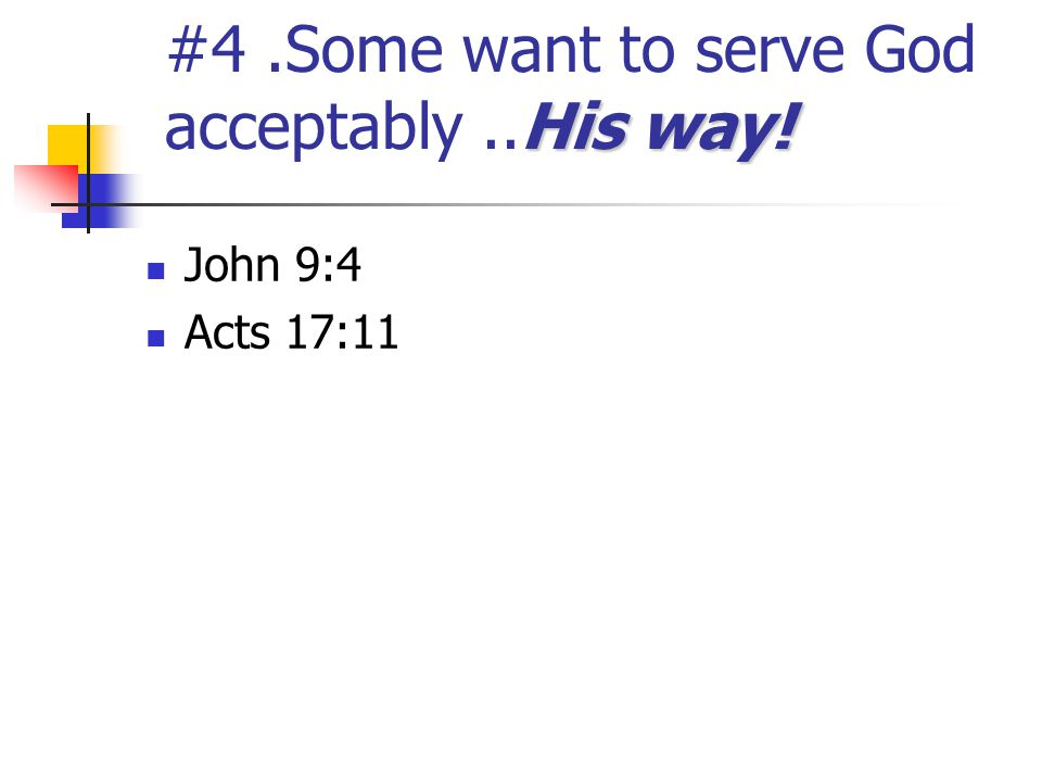 #4 .Some want to serve God acceptably ..His way!