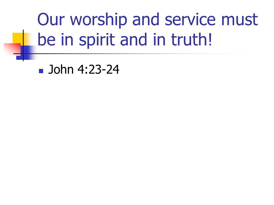 Our worship and service must be in spirit and in truth!