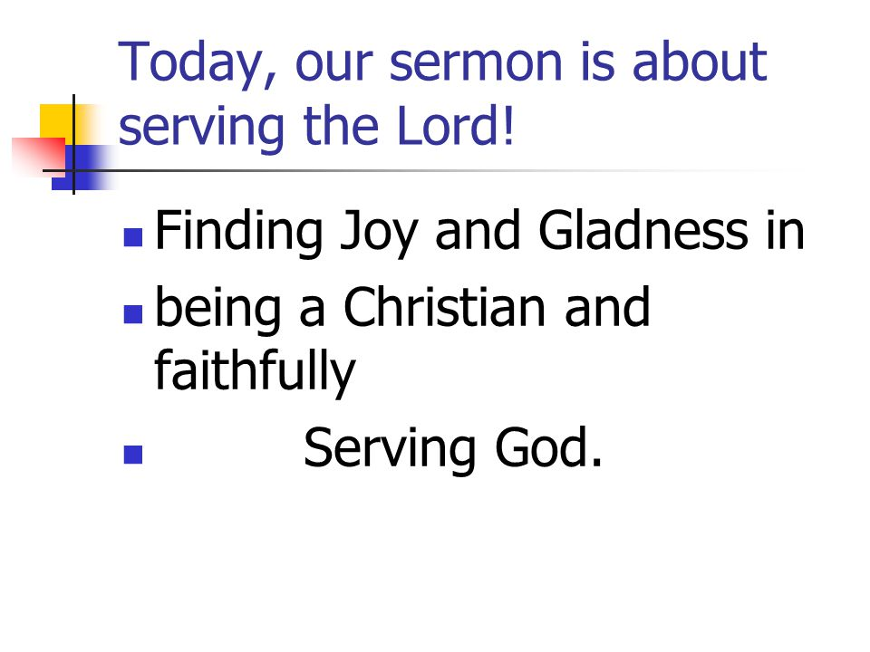 Today, our sermon is about serving the Lord!