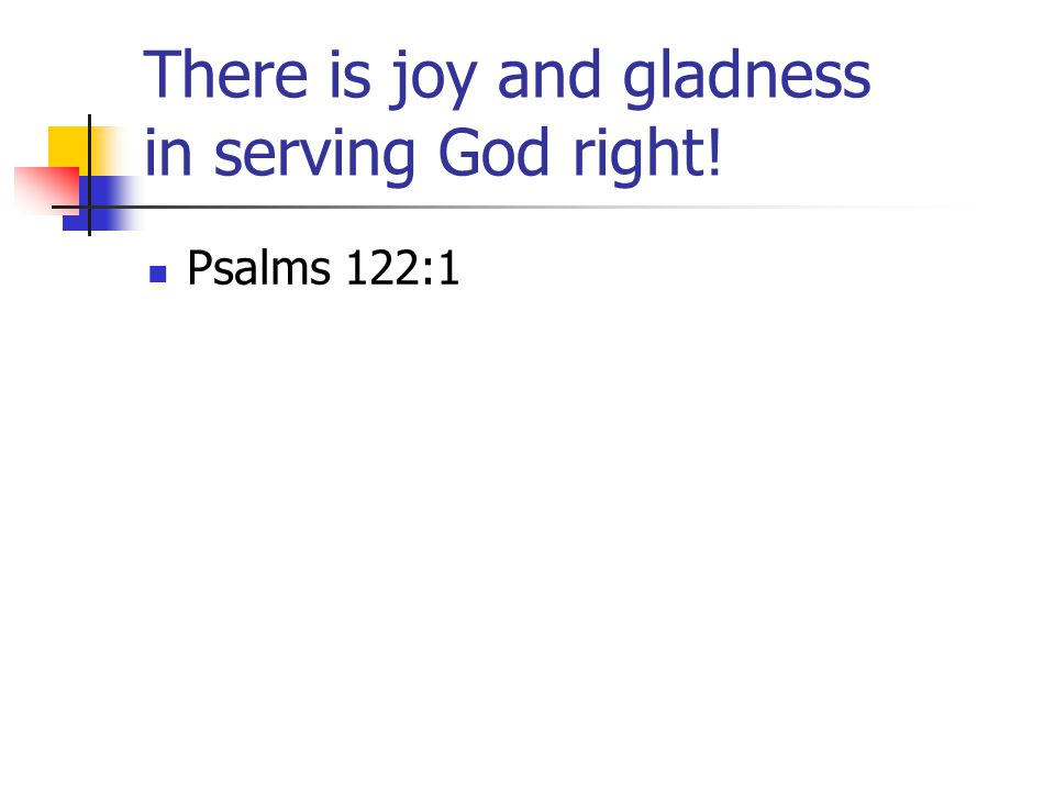 There is joy and gladness in serving God right!