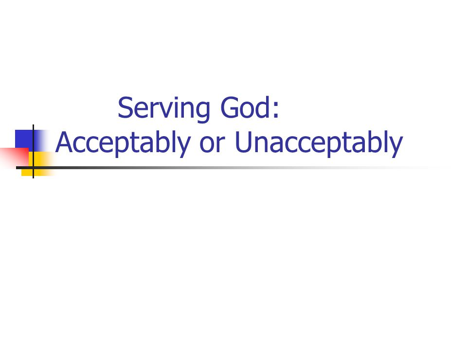 Serving God: Acceptably or Unacceptably